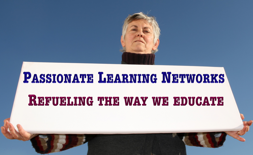 Women holding a sign saying Passionate Learning Networks Refueling the Way we Educate